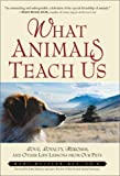 img - for What Animals Teach Us: Love, Loyalty, Heroism, and Other Life Lessons from Our Pets book / textbook / text book