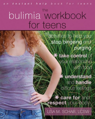 The Bulimia Workbook for Teens: Activities to Help You Stop Bingeing and Purging (Instant Help Solutions)