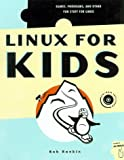 Linux for Kids: Games, Programs, and Other Fun Stuff for Linux