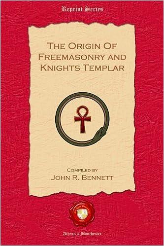 The Origin of Freemasonry and Knights Templar: Bennett, John R ...