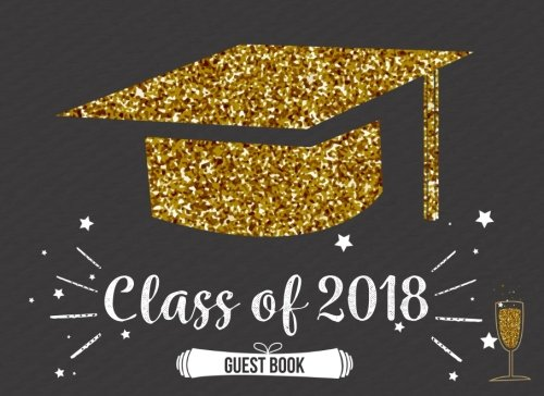 Read Online Class of 2018 Guest Book: Guest Book for Graduation Party, Sign in Party Log Book Congratulation Message Book Memory Keepsake Write in for High (graduation guest book 2018) (Volume 4) PDF ePub ebook