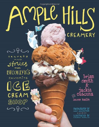 Ample Hills Creamery: Secrets and Stories from Brooklyn?s Favorite Ice Cream Shop by Brian Smith, Jackie Cuscuna