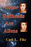 Some Redheads Are Aliens, Carl Fike, 1495257703