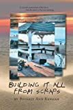 Building It All from Scraps, Beverly-Ann Kessler, 1450030491