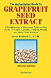 img - for The Authoritative Guide to Grapefruit Seed Extract : Stay Healthy Naturally : A Natural Alternative for Treating Colds, Infections, Herpes, Candida and Many Other Ailments book / textbook / text book