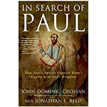In Search of Paul: How Jesus' Apostle Opposed Rome's Empire with God's Kingdom