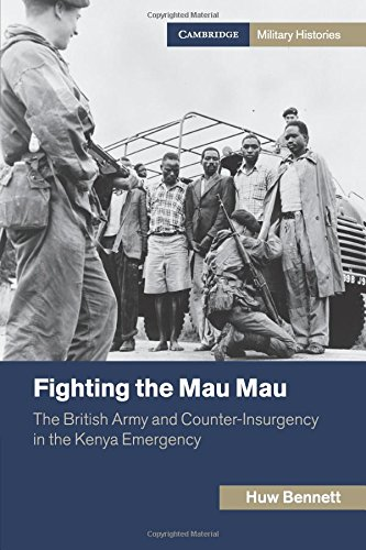 Fighting the Mau Mau: The British Army and Counter-Insurgency in the Kenya Emergency (Cambridge Military Histories) pdf