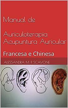 Manual de Auriculoterapia Acupuntura Auricular: Francesa e Chinesa por [Scavone, Alessandra M. P.]