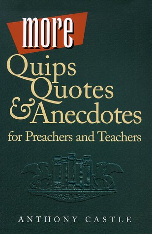 More Quips Quotes & Anecdotes for Preachers and Teachers