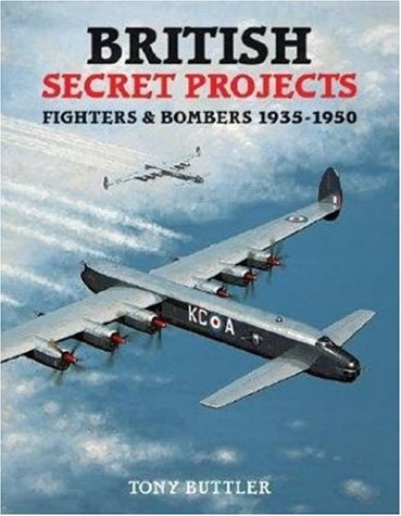British Secret Projects 3: Fighters and Bombers 1935-1950 - British Bomber Aircraft
