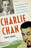 Charlie Chan: The Untold Story of the Honorable Detective and His Rendezvous with American History by Yunte Huang (2010-08-30)