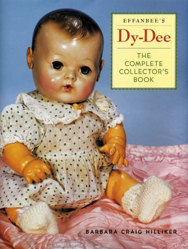 Read Online Effanbee's Dy-Dee: The Complete Collector's Book pdf