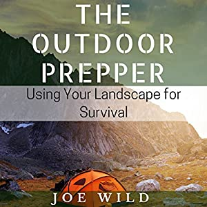 The Outdoor Prepper: Using Your Landscape for Survival Audiobook
