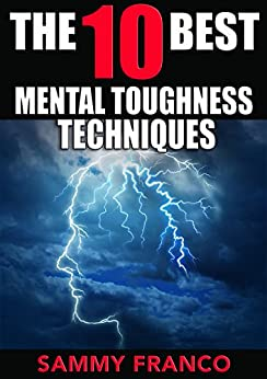 The 10 Best Mental Toughness Exercises: How to Develop Self-Confidence, Self-Discipline, Assertiveness, and Courage in Business, Sports and Health (The 10 Best Series Book 5) by [Franco, Sammy]