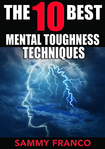 (The 10 Best Mental Toughness Exercises: How to Develop Self-Confidence, Self-Discipline, Assertiveness, and Courage in Business, Sports and Health (The 10 Best Series Book 5))