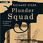 Plunder Squad: A Parker Novel, Book 15 | Richard Stark