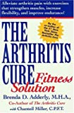 The Arthritis Cure Fitness Solution, Brenda D. Adderly, 0895263599