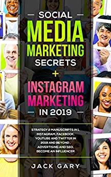 Social Media Marketing Secrets + Instagram Marketing in 2019: Strategy 2 Manuscripts in 1, Instagram, Facebook, Youtube and Twitter in 2019 and Beyond , Advertising and SEO, Become an Influencer by [Gary, Jack]