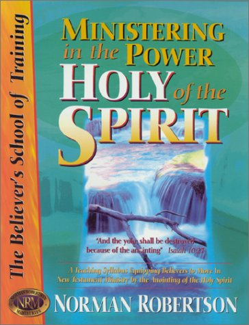 Ministering in the Power of the Holy Spirit (Believer's School of Training) (Living In The Power Of The Holy Spirit)
