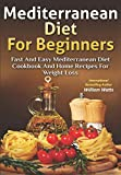 Mediterranean Diet For Beginners: Fast and Easy Mediterranean Diet Cookbook and Home Recipes