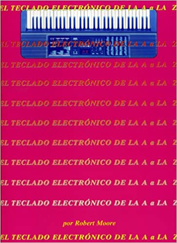 El Teclado Electronico De La A a La Z (Spanish Edition) (Spanish) Paperback – January 1, 1999