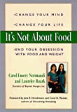 img - for It's Not about Food by Carol Emery Normadi (1998-05-18) book / textbook / text book
