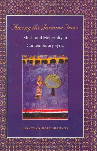 Among the Jasmine Trees: Music and Modernity in Contemporary Syria (Music/Culture) ebook
