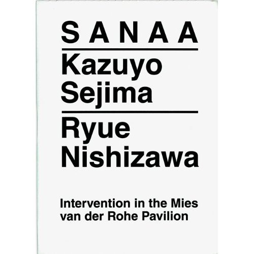 Download Sanaa: Kazuyo Sejima, Ryue Nishizawa - Intervention in the Mies van der Rohe Pavilion ebook
