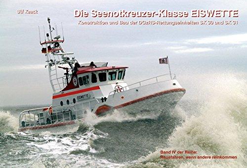 Die Seenotkreuzer-Klasse EISWETTE: Konstruktion und Bau der DGzRS-Rettungseinheiten SK 30 und SK 31 (Rausfahren, wenn andere reinkommen)