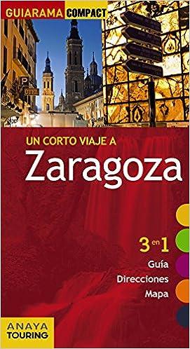 Un Corto Viaje A Zaragoza (Guiarama Compact - España): Amazon.es: Roba, Silvia: Libros