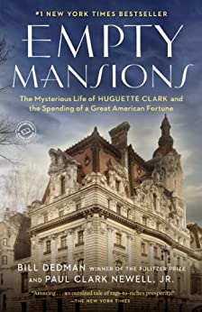 Empty Mansions: The Mysterious Life of Huguette Clark and the Spending of a Great American Fortune by [Dedman, Bill, Newell, Paul Clark]
