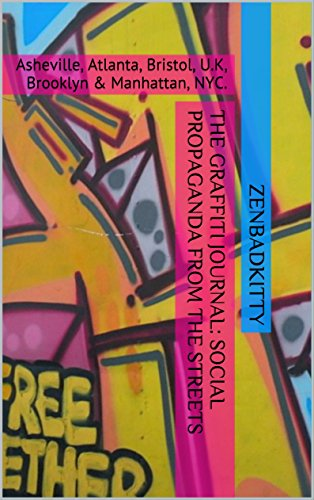 The Graffiti Journal: Social Propaganda from the Streets: Asheville, Atlanta, Bristol, U.K, Brooklyn & Manhattan, NYC. ()