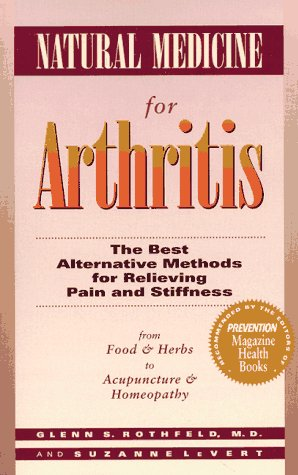 Natural Medicine for Arthritis: The Best Alternative Methods for Relieving Pain and Stiffness: from Food and Herbs to Acupuncture and Homeopathy