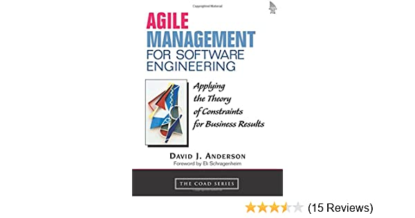 Agile Management For Software Engineering Applying The Theory Of Constraints For Business Results Anderson David 0076092024415 Amazon Com Books