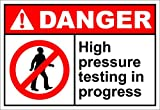 High Pressure Testing In Progress Danger OSHA / ANSI LABEL DECAL STICKER Sticks to Any Surface 10x7