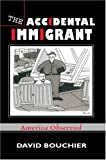 The Accidental Immigrant, David Bouchier, 0595772307