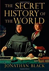 The Secret History of the World: As Laid Down by the Secret Societies by Black, Jonathan 1st (first) Edition (2007)