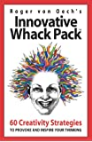 Innovative Whack Pack: 60 Creativity Strategies to Provoke and Inspire Your Thinking