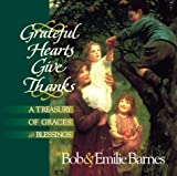Grateful Hearts Give Thanks, Bob Barnes and Emilie Barnes, 0736901299