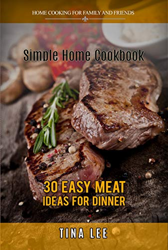 Simple Home Cookbook: 30 Easy Meat Ideas for Dinner (Instant Pot version) by [Lee, Tina]
