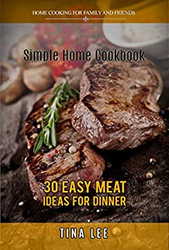 Simple Home Cookbook: 30 Easy Meat Ideas for Dinner (Instant Pot version)