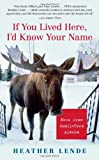 If You Lived Here, I'd Know Your Name: News from Small-Town Alaska [Paperback] [2006] (Author) Heather Lende