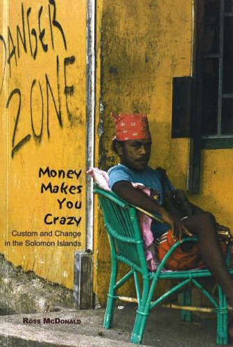 Read Online Money Makes You Crazy: Custom and Change in the Solomon Islands pdf