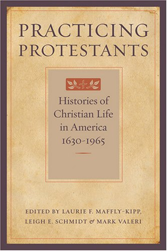 Read Online Practicing Protestants: Histories of Christian Life in America, 1630–1965 (Lived Religions) PDF