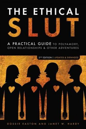 Ethical Slut A Practical Guide To Polyamory Open Relationships & Other Adventures Ethical Slut