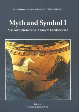 Myth & Symbol I: Symbolic Phenomena in Ancient Greek Culture (Papers from the Norwegian Institute at Athens, 5)