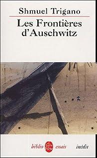 Les Frontières d'Auschwitz : Les ravages du devoir de mémoire par Shmuel Trigano