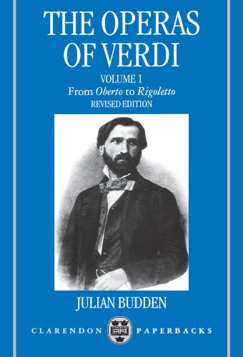 The Operas of Verdi: Volume 1: From Oberto to Rigoletto (Clarendon Paperbacks)