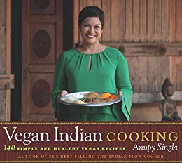 Vegan Indian Cooking: 140 Simple and Healthy Vegan Recipes by [Singla, Anupy]