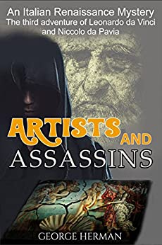 Artists and Assassins: An Italian Renaissance Mystery (The Third Adventure of Leonardo da Vinci and Niccolo da Pavia Book 3) by [Herman, George]